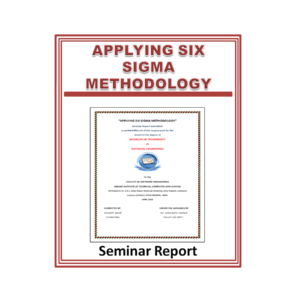 Applying Six Sigma Methodology Seminar Report