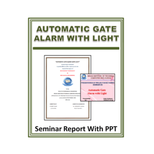 Automatic Gate Alarm with Light Seminar Report With PPT