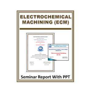Electrochemical Machining (ECM) Seminar Report with PPT