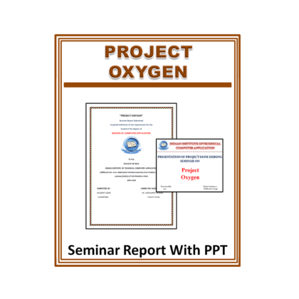 Project Oxygen Seminar Report With PPT