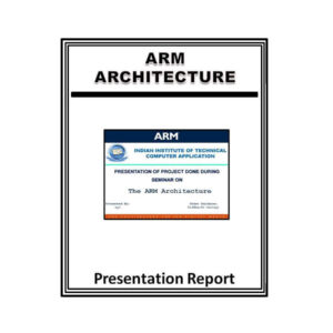 The ARM Architecture Presentation Report