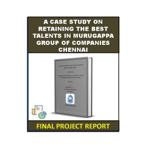 A Case Study On Retaining The Best Talents In Murugappa Group Of Companies Chennai 8