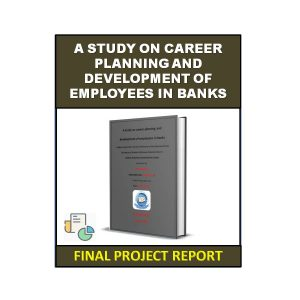 A Study On Career Planning And Development Of Employees In Banks 8