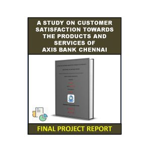 A Study On Customer Satisfaction Towards The Products And Services Of Axis Bank Chennai 5
