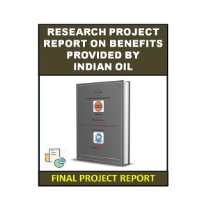 Research Project Report on Benefits Provided by Indian Oil