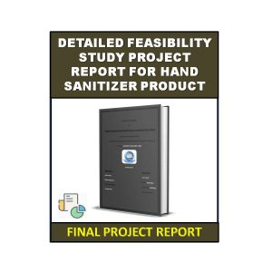 Detailed Feasibility Study Project Report For Hand Sanitizer Product