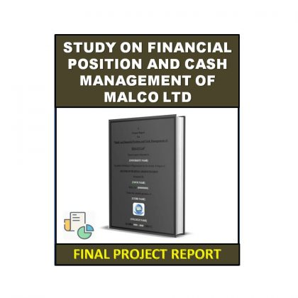 Study on Financial Position and Cash Management of MALCO Ltd